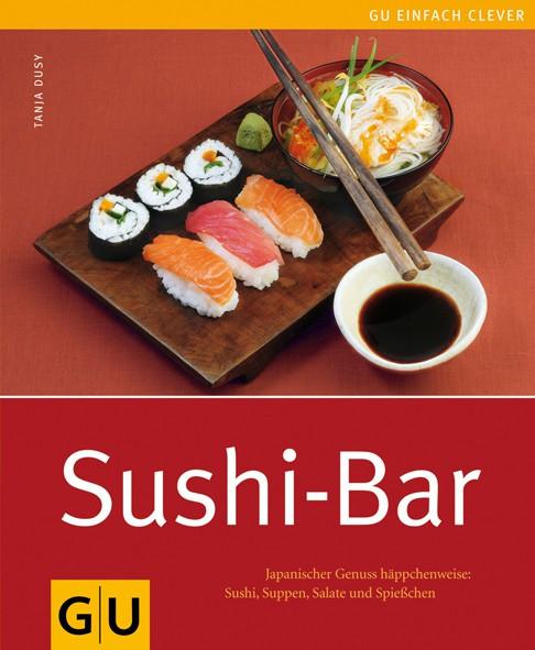 Sushi-Bar. Japanischer Genuss häppchenweise: Sushi, Suppen, Salate und Spießchen / Tanja Dusy