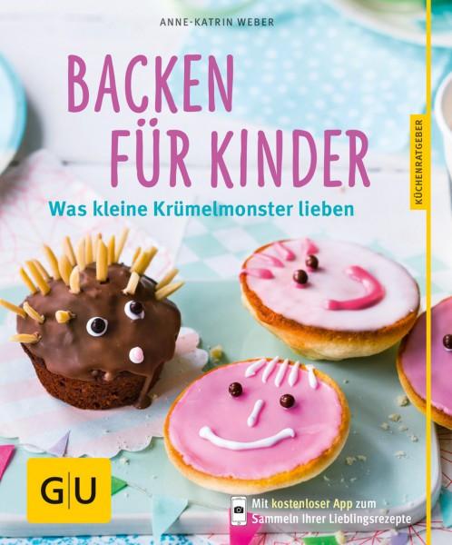 Backen für Kinder - Was kleine Krümelmonster lieben / Anne-Katrin Weber