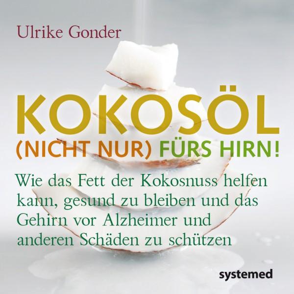 Kokosöl (nicht nur) fürs Hirn / Ulrike Gonder