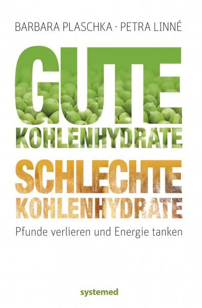 Gute Kohlenhydrate - schlechte Kohlenhydrate / Barbara Plaschka / Petra Linné