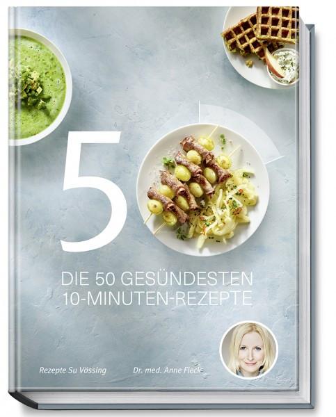 Die 50 gesündesten 10-Minuten-Rezepte / Dr. med. Anne Fleck / Su Vössing