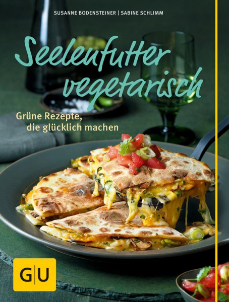 Seelenfutter vegetarisch - Grüne Rezepte die glücklich machen. / Susanne Bodensteiner, Sabine Schlim