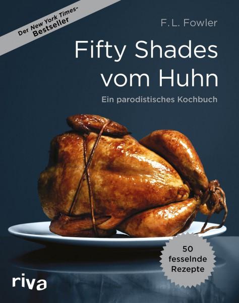 Fifty Shades vom Huhn - Ein parodisches Kochbuch / F.L. Fowler