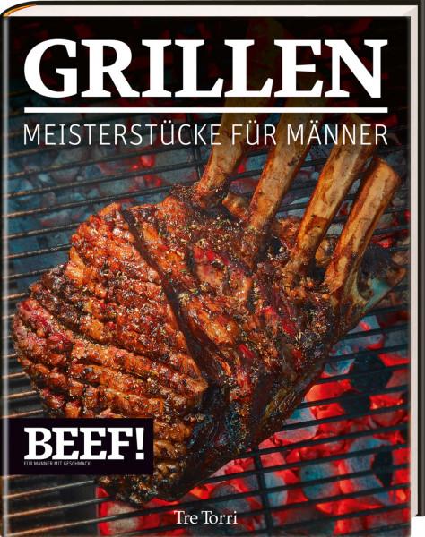 BEEF! GRILLEN - Meisterstücke für Männer / BEEF!-Kochbuchreihe