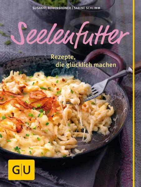 Seelenfutter - Rezepte die glücklich machen / Susanne Bodensteiner, Sabine Schlimm
