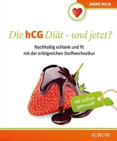 Die hCG-Diät - und jetzt? Schlank und fit mit der erfolgreichen Stoffwechselkur / Anne Hild