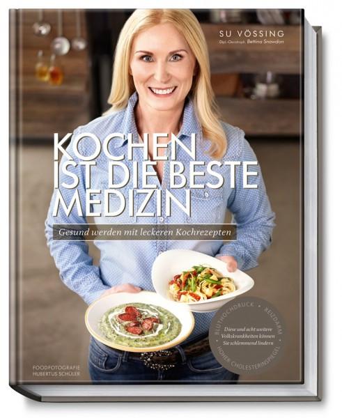 Kochen ist die beste Medizin - Gesund werden mit leckeren Kochrezepten / Su Vössing, Bettina Snowdon