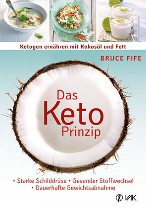 Das Keto Prinzip: Ketogen ernähren mit Kokosöl und Fett / Bruce Fife