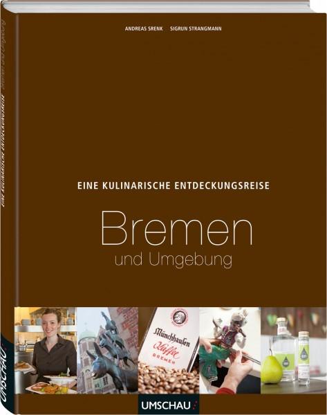 Eine kulinarische Entdeckungsreise Bremen und Umgebung / Andreas Srenk