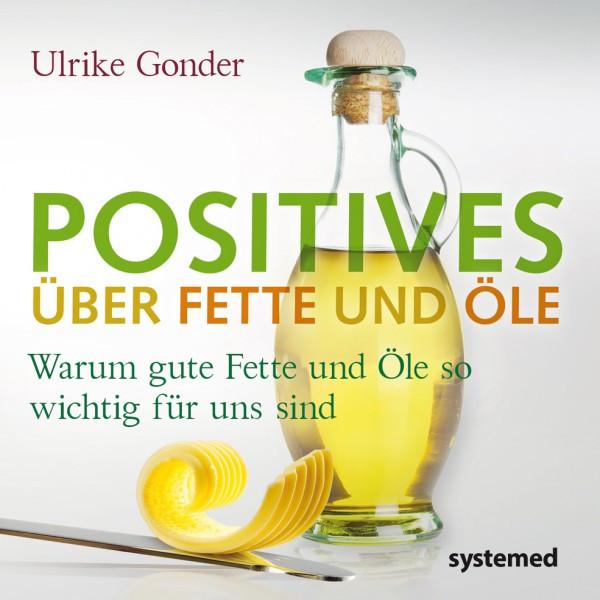 Positives über Fette und Öle / Ulrike Gonder