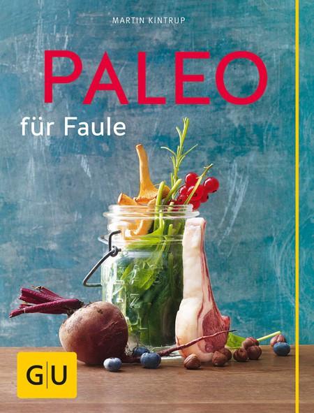 Paleo für Faule / Martin Kintrup