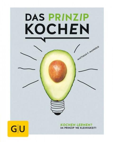 Das Prinzip Kochen - Kochen lernen? Im Prinzip ne Kleinigkeit / Matthias F. Mangold
