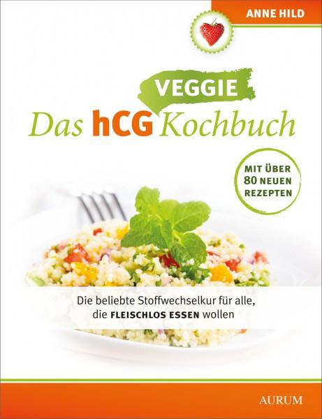 Das hCG Veggie Kochbuch - die beliebte Stoffwechselkur für alle, die fleischlos essen wollen / Anne