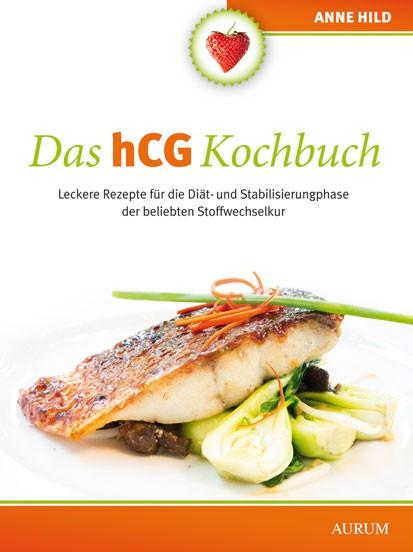 Das hCG-Kochbuch - Leckere Rezepte für die Diät- und Stabilisierungphase der beliebten Stoffwechselk