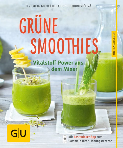 Grüne Smoothies - Vitalstoff-Power aus dem Mixer / Dr. Christian Guth / Burkhard Hickisch / Martina