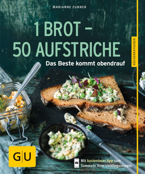 1 Brot - 50 Aufstriche - das Beste kommt obendrauf / Marianne Zunner