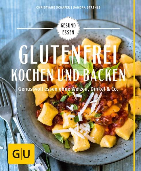 Glutenfrei kochen und backen: Genussvoll essen ohne Weizen / Christiane Schäfer, Sandra Stehle