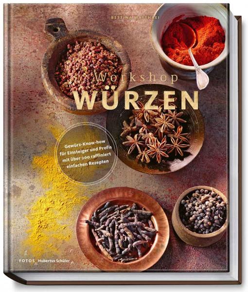 Workshop Würzen / Gewürz-Know-How für Einsteiger und Profis mit über 200 raffiniert einfachen Rezept