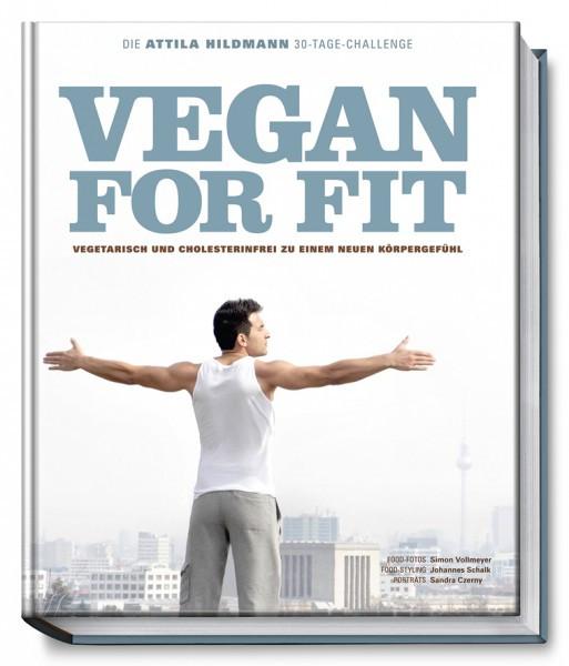 Vegan for Fit - Vegetarisch und Cholesterinfrei zu einem neuen Körpergefühl. / Attila Hildmann