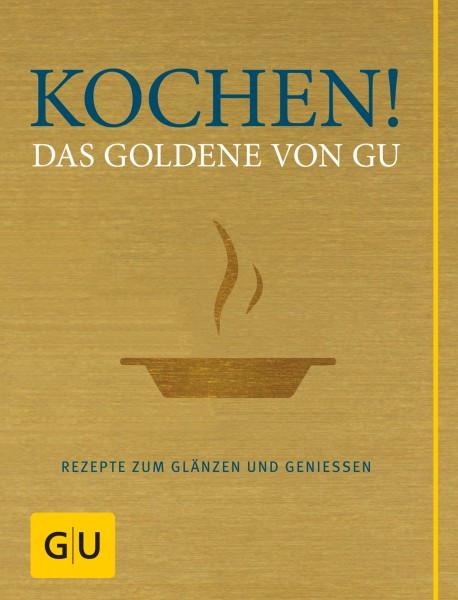 Kochen! Das Goldene von GU - Rezepte zum Glänzen und Genießen
