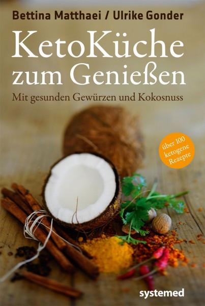 Ketoküche zum Genießen - mit gesunden Gewürzen und Kokosnuss / Bettina Matthaei / Ulrike Gonder