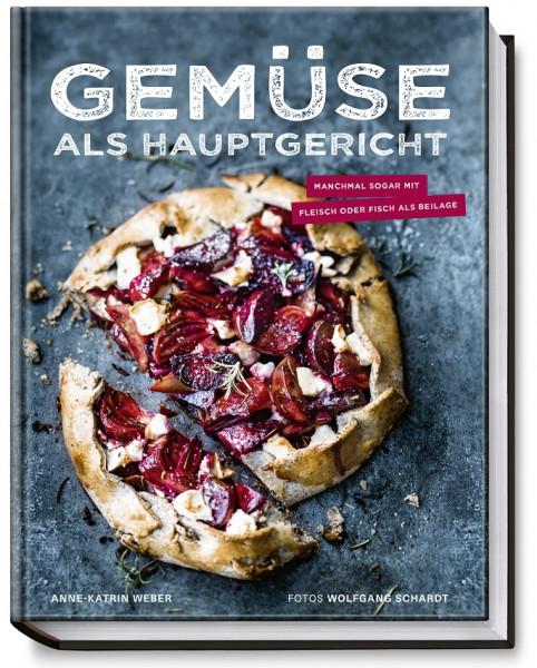 Gemüse als Hauptgericht / Anne-Katrin Weber