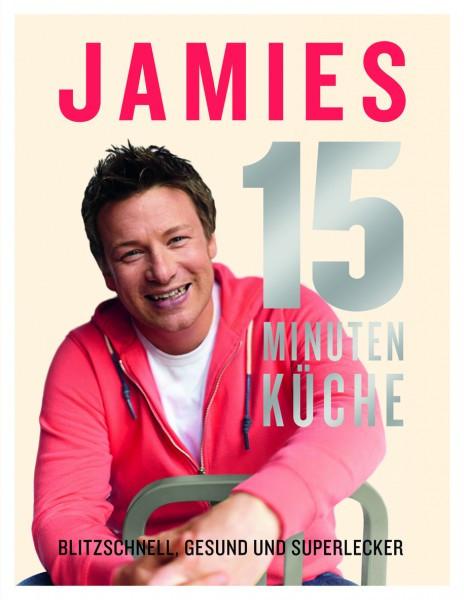 Jamies 15-Minuten-Küche - Blitzschnell, gesund und superlecker / Jamie Oliver