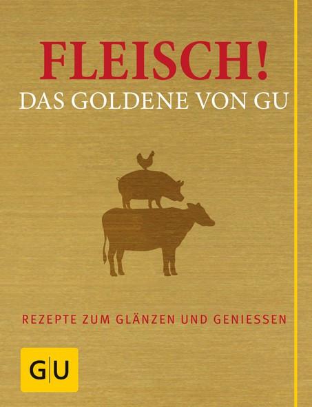 Fleisch! Das Goldene von GU - Rezepte zum Glänzen und Genießen