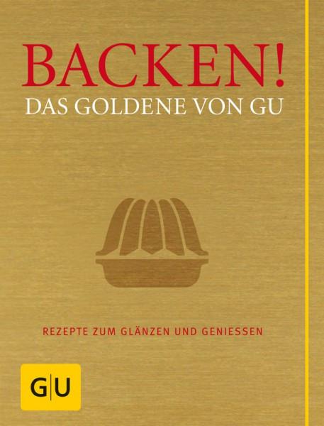 Backen! Das Goldene von GU - Rezepte zum Glänzen und Genießen