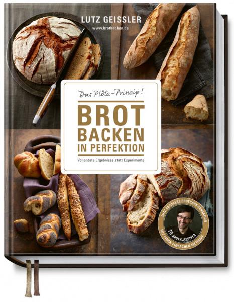 Brot backen in Perfektion - Das Plötz Prinzip! Vollendete Ergebnisse statt Experimente - 70 Brotklas